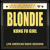 Kung Fu Girl (Live) by Blondie