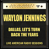 Dallas, Let's Turn Back The Years (Live) de Waylon Jennings