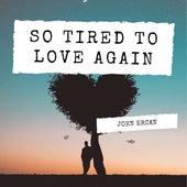 So Tired To Love Again von John Ercan
