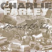 Moments Like This by Charlie Farley