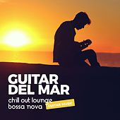 Guitar del Mar (Chillout Lounge Bossa Nova Guitar Music) by Various Artists