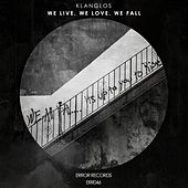We Live, We Love, We Fall by Klanglos