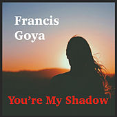 You're My Shadow von Francis Goya
