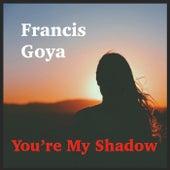 You're My Shadow de Francis Goya
