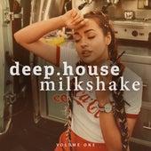 Deep House Milkshake, Vol.1 by Various Artists