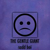 Sadd Boi by Gentle Giant