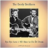 Bye-Bye Love / All I Have to Do Is Dream (All Tracks Remastered) von The Everly Brothers