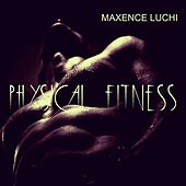Physical Fitness by Maxence Luchi