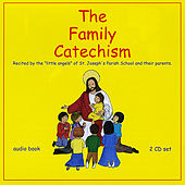 The Family Catechism by The Children of St. Joseph's