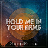 Hold Me In Your Arms by George McCrae