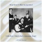 Gotta Move / Rain Is Such a Lonesome Sound (All Tracks Remastered) von Alexis Korner