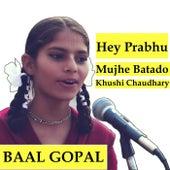 Hey Prabhu Mujhe Batado (feat. Khushi Chaudhary) by Baal Gopal