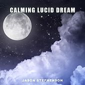 Calming Lucid Dream von Jason Stephenson