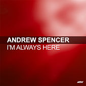 I'm Always Here by Andrew Spencer