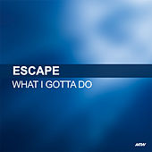 What I Gotta Do by Escape