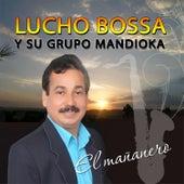 El Mañanero de Lucho Bossa Y Su Grupo Mandioka