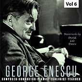 Enescu: Composer, Conductor, Pianist, Violinist & Teacher, Vol. 6 de Various Artists