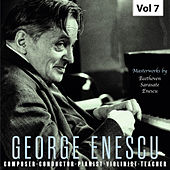 George Enescu: Composer, Conductor, Pianist, Violinist & Teacher, Vol. 7 de George Enescu