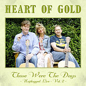 Those Were The Days - Unplugged Live Vol. 2 by Heart Of Gold