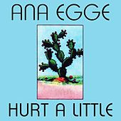 Hurt a Little by Ana Egge