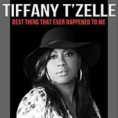 Best Thing That Ever Happened to Me di Tiffany T'Zelle