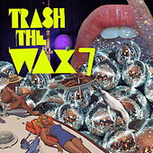 Trash The Wax, Vol. 7 - EP by Various Artists