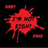 I'm Not Right de Baby Dave