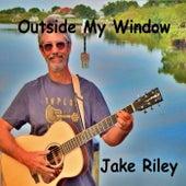 Outside My Window by Jake Riley