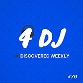 4 DJ: UnDiscovered Weekly #79 by Various Artists
