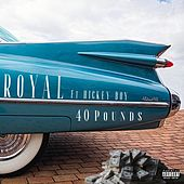 40 Pounds by The Royal