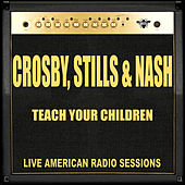 Teach Your Children (Live) de Crosby, Stills and Nash