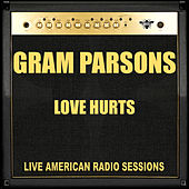 Love Hurts (Live) by Gram Parsons