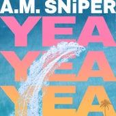 Yea Yea Yea von A.M. SNiPER