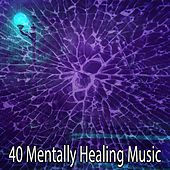 40 Mentally Healing Music von Lullabies for Deep Meditation
