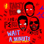 Wait A Minute (TroyBoi Remix) by Party Favor