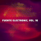Fuente Electronic, Vol. 16 von Various Artists