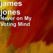 Never on My Voting Mind von James Jones