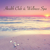 Health Club & Wellness Spa - Wellness Retreat & Gym Perfect Easy Listening Playlist for Spa and Weight Loss Programms de Various Artists