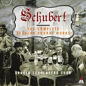 Schubert : Complete Secular Choral Works by Arnold Schoenberg Chor