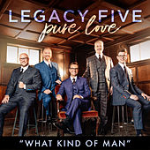 What Kind Of Man (Single) by Legacy Five