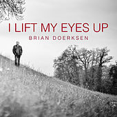 I Lift My Eyes Up by Brian Doerksen