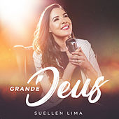 Grande Deus by Suellen Lima