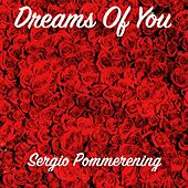 Dreams of You by Sergio Pommerening
