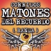 Corridos Matones Del Recuerdo (Banda) de Various Artists