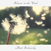 Blowin' in the Wind by Matt Bednarsky