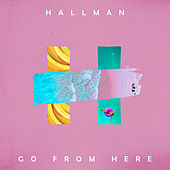 Go from Here by Hallman