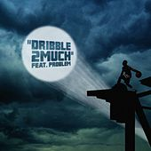 Dribble2Much (feat. Problem) de Dribble2much
