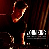 Try Saying Goodbye (Acoustic) by John King
