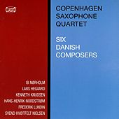 Copenhagen Saxophone Quartet: 6 Danish Composers by Various Artists