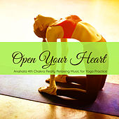 Open Your Heart – Anahata 4th Chakra Really Relaxing Music for Yoga Practice von Various Artists